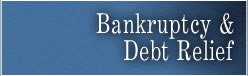 Bankruptcy and Debt Relief